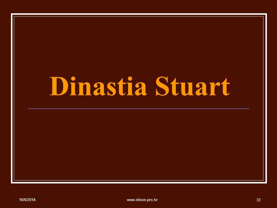 Dinastia Stuart 16/6/2014 33 www.nilson.pro.br
