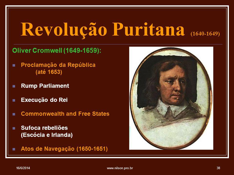 Revolução Puritana (1640-1649) Oliver Cromwell (1649-1659): Proclamação da República (até 1653) Rump Parliament Execução do Rei Commonwealth and Free States Sufoca rebeliões (Escócia e Irlanda) Atos de Navegação (1650-1651) 16/6/201438www.nilson.pro.br