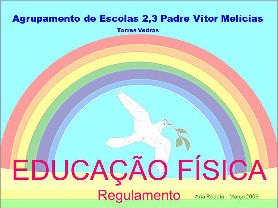 Agrupamento de Escolas 2,3 Padre Vitor Melícias Torres Vedras EDUCAÇÃO FÍSICA Regulamento Ana Rodeia – Março 2006