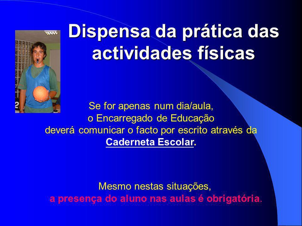 Dispensa da prática das actividades físicas Se for apenas num dia/aula, o Encarregado de Educação deverá comunicar o facto por escrito através da Caderneta Escolar.