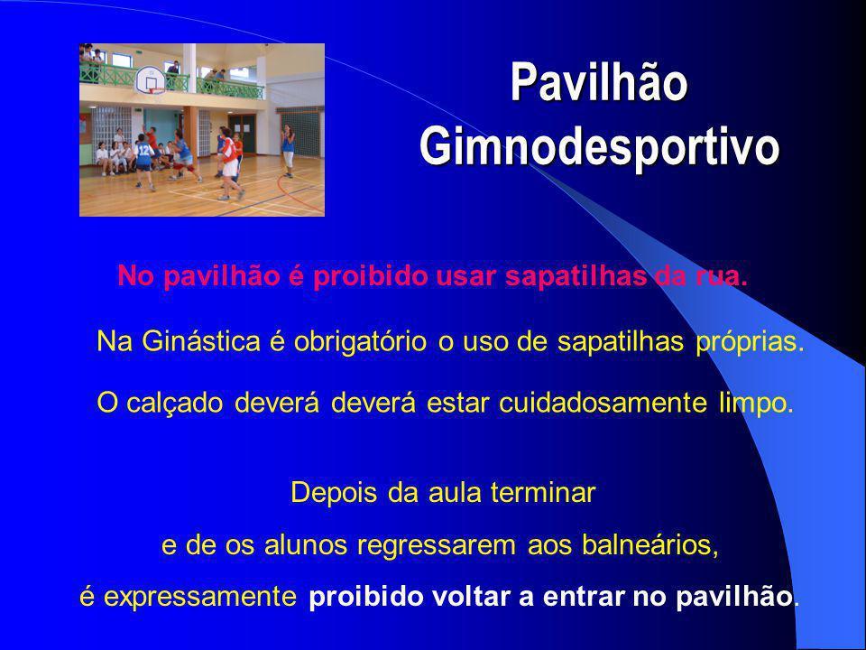 Pavilhão Gimnodesportivo No pavilhão é proibido usar sapatilhas da rua.