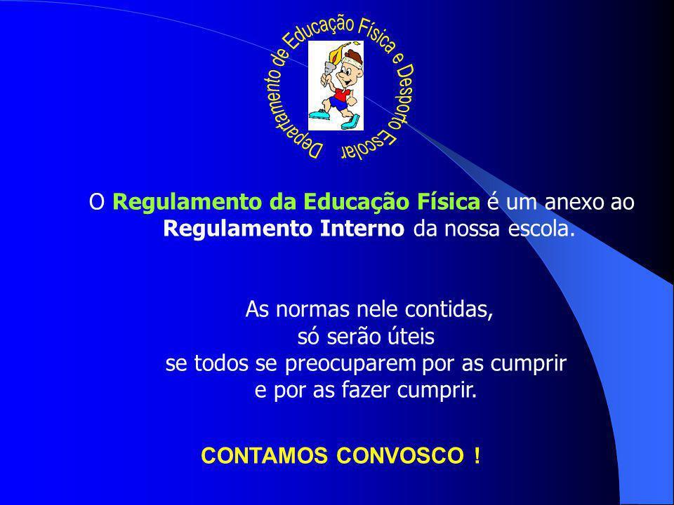 O Regulamento da Educação Física é um anexo ao Regulamento Interno da nossa escola.