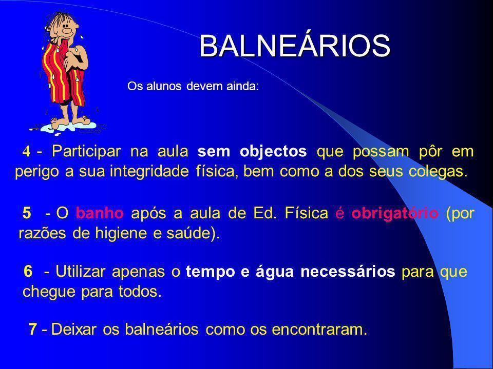 BALNEÁRIOS 5 - O banho após a aula de Ed.Física é obrigatório (por razões de higiene e saúde).