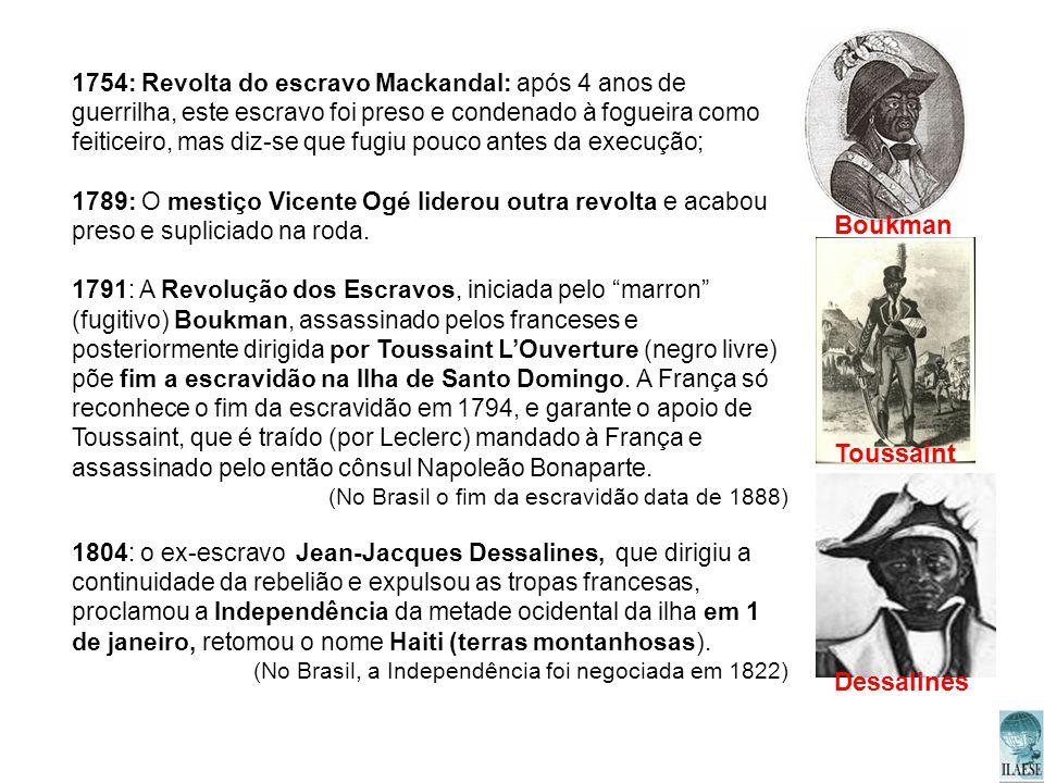 1754: Revolta do escravo Mackandal: após 4 anos de guerrilha, este escravo foi preso e condenado à fogueira como feiticeiro, mas diz-se que fugiu pouc