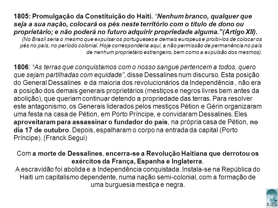 1805: Promulgação da Constituição do Haiti. Nenhum branco, qualquer que seja a sua nação, colocará os pés neste território com o título de dono ou pro