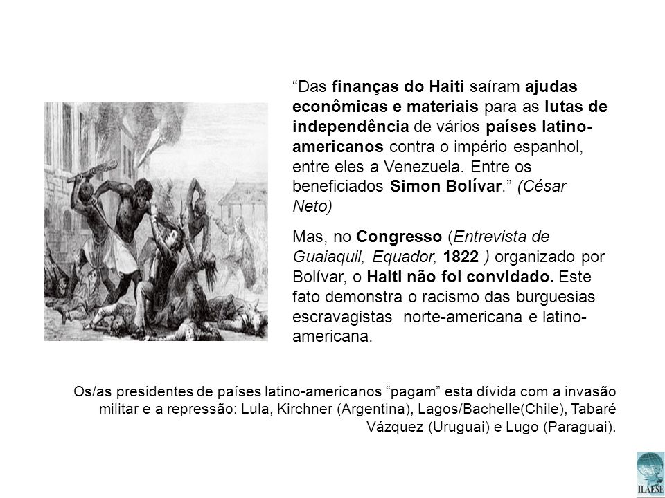 Das finanças do Haiti saíram ajudas econômicas e materiais para as lutas de independência de vários países latino- americanos contra o império espanho