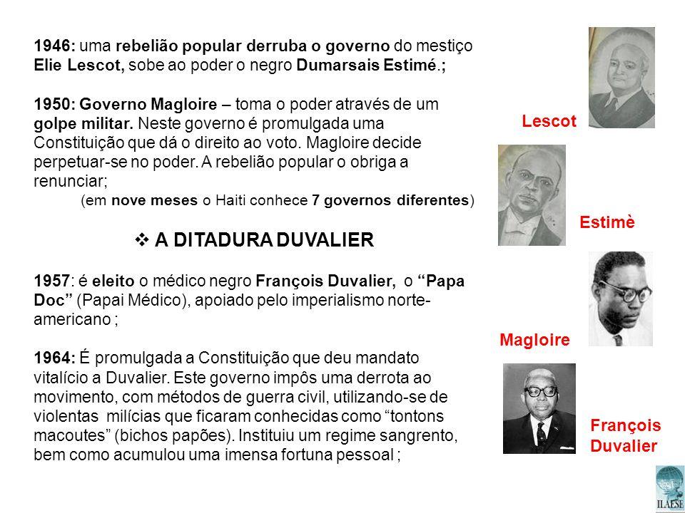 1946: uma rebelião popular derruba o governo do mestiço Elie Lescot, sobe ao poder o negro Dumarsais Estimé.; 1950: Governo Magloire – toma o poder at