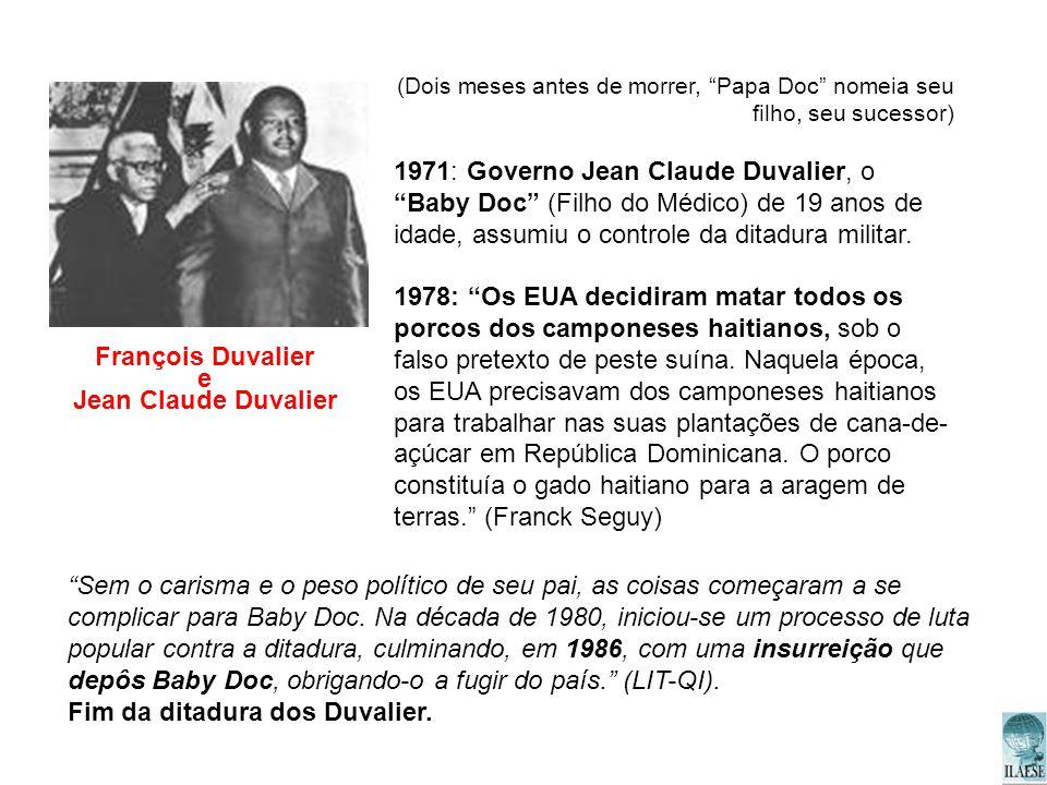 (Dois meses antes de morrer, Papa Doc nomeia seu filho, seu sucessor) 1971: Governo Jean Claude Duvalier, o Baby Doc (Filho do Médico) de 19 anos de i