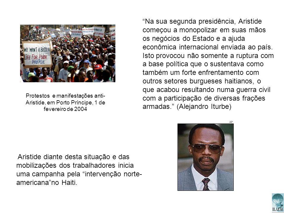 Aristide diante desta situação e das mobilizações dos trabalhadores inicia uma campanha pela intervenção norte- americanano Haiti. Na sua segunda pres