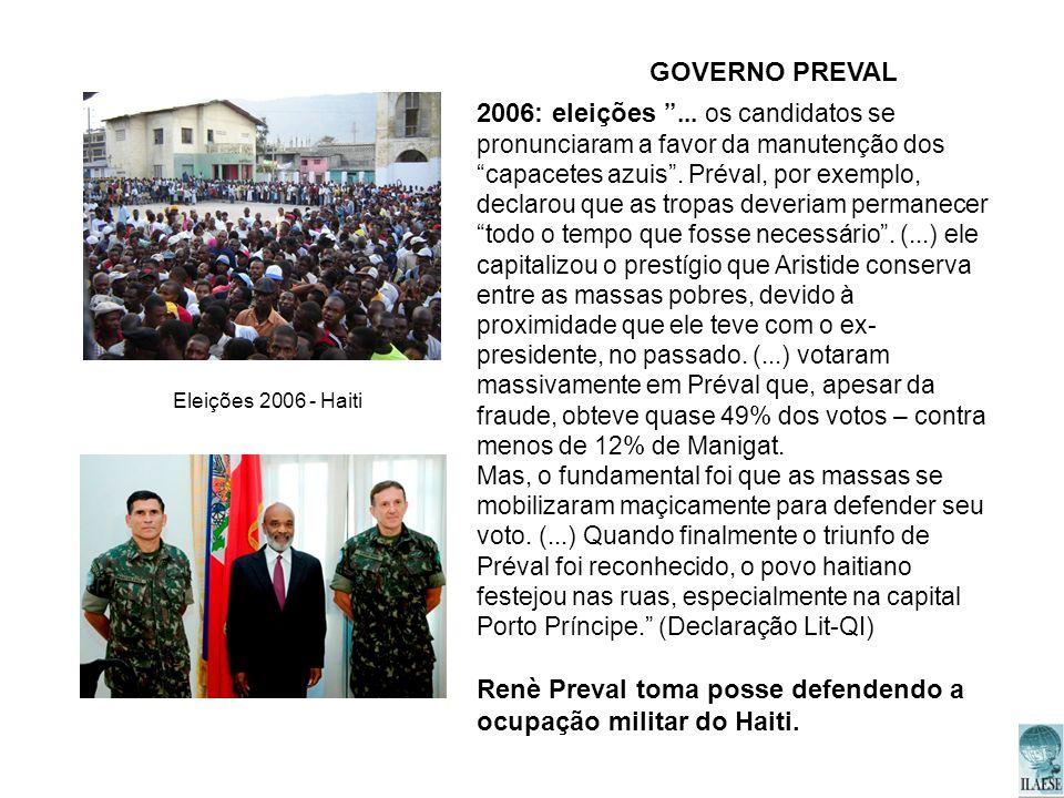Eleições 2006 - Haiti 2006: eleições... os candidatos se pronunciaram a favor da manutenção dos capacetes azuis. Préval, por exemplo, declarou que as