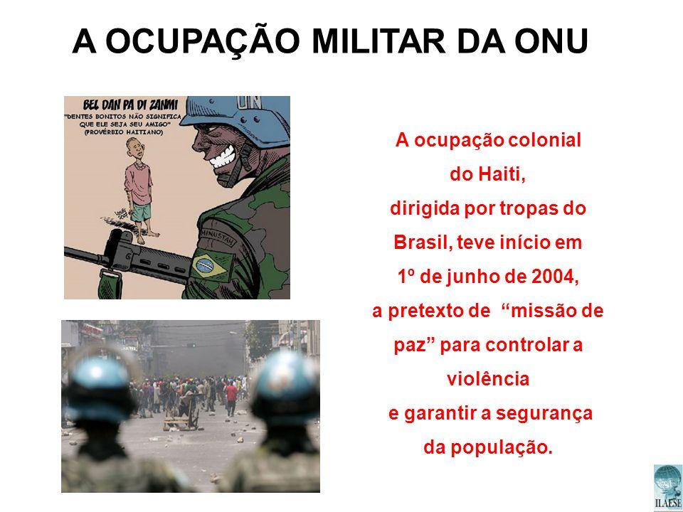 A ocupação colonial do Haiti, dirigida por tropas do Brasil, teve início em 1º de junho de 2004, a pretexto de missão de paz para controlar a violênci
