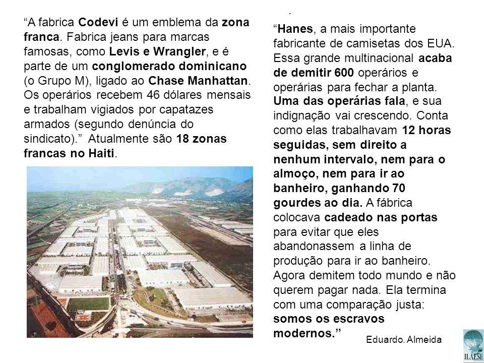 A fabrica Codevi é um emblema da zona franca. Fabrica jeans para marcas famosas, como Levis e Wrangler, e é parte de um conglomerado dominicano (o Gru
