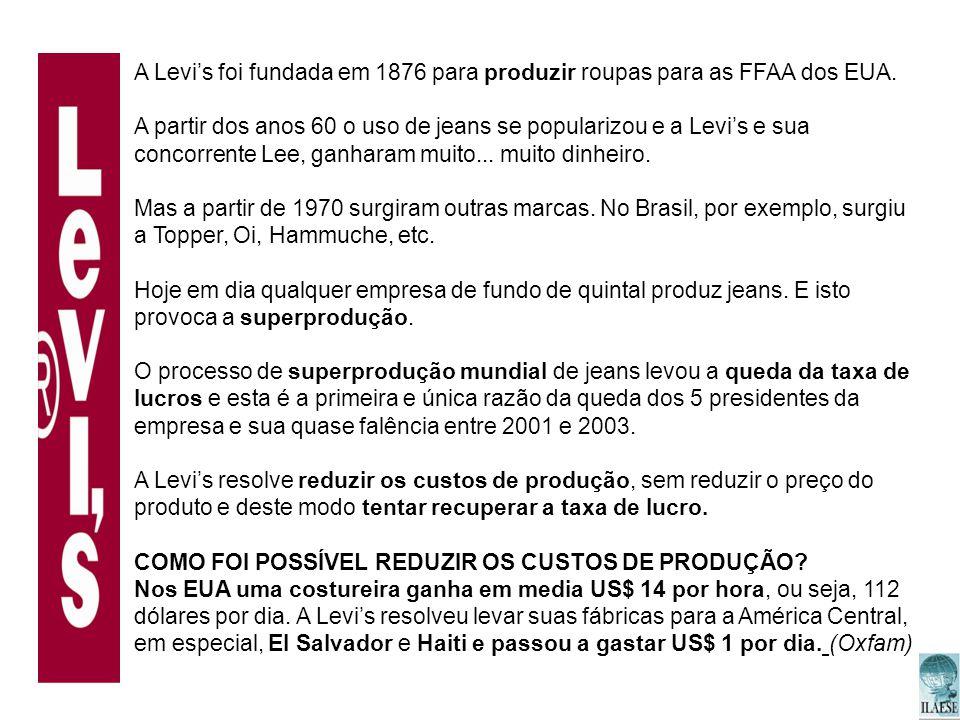A Levis foi fundada em 1876 para produzir roupas para as FFAA dos EUA. A partir dos anos 60 o uso de jeans se popularizou e a Levis e sua concorrente
