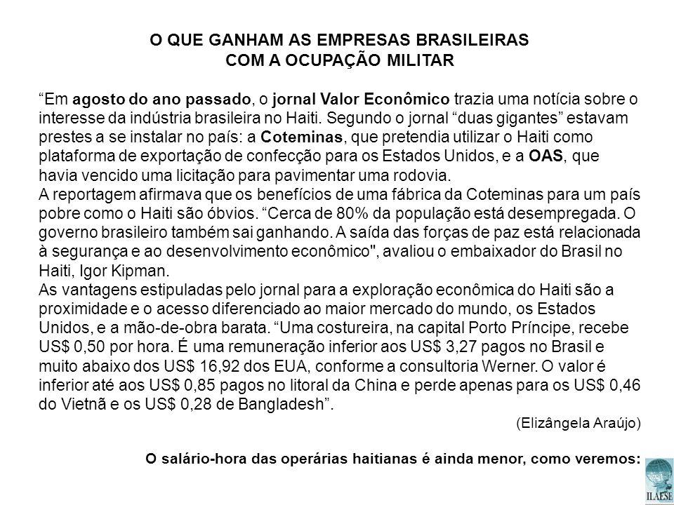 O QUE GANHAM AS EMPRESAS BRASILEIRAS COM A OCUPAÇÃO MILITAR Em agosto do ano passado, o jornal Valor Econômico trazia uma notícia sobre o interesse da
