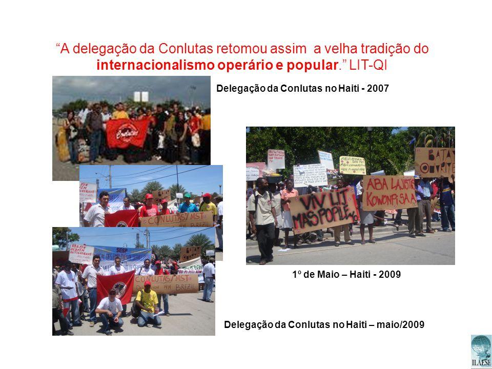 Delegação da Conlutas no Haiti - 2007 A delegação da Conlutas retomou assim a velha tradição do internacionalismo operário e popular. LIT-QI 1º de Mai