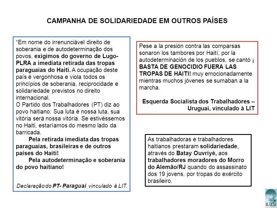 CAMPANHA DE SOLIDARIEDADE EM OUTROS PAÍSES As trabalhadoras e trabalhadores haitianos prestaram solidariedade, através do Batay Ouvriyè, aos trabalhad