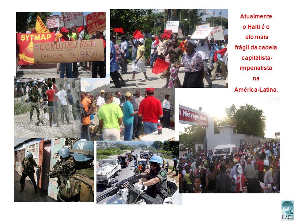 Atualmente o Haiti é o elo mais frágil da cadeia capitalista- imperialista na América-Latina.