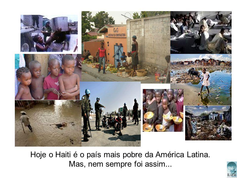Hoje o Haiti é o país mais pobre da América Latina. Mas, nem sempre foi assim...