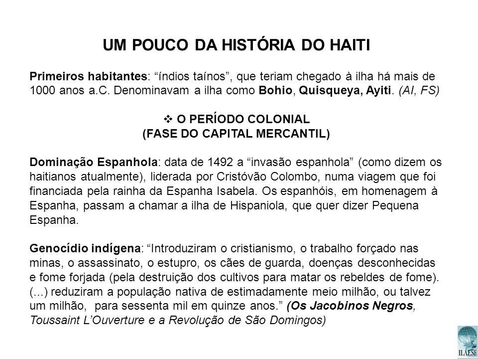 UM POUCO DA HISTÓRIA DO HAITI Primeiros habitantes: índios taínos, que teriam chegado à ilha há mais de 1000 anos a.C. Denominavam a ilha como Bohio,