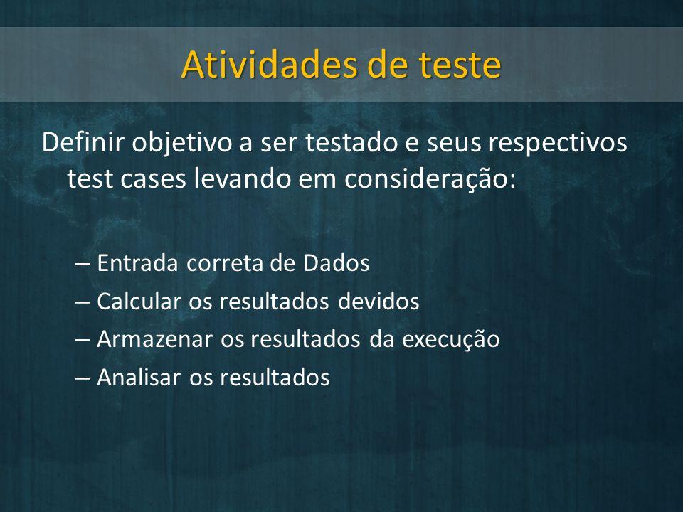 Atividades de teste Definir objetivo a ser testado e seus respectivos test cases levando em consideração: – Entrada correta de Dados – Calcular os res