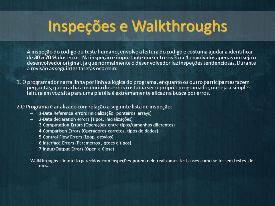Inspeções e Walkthroughs A inspeção do codigo ou teste humano, envolve a leitura do codigo e costuma ajudar a identificar de 30 a 70 % dos erros. Na i