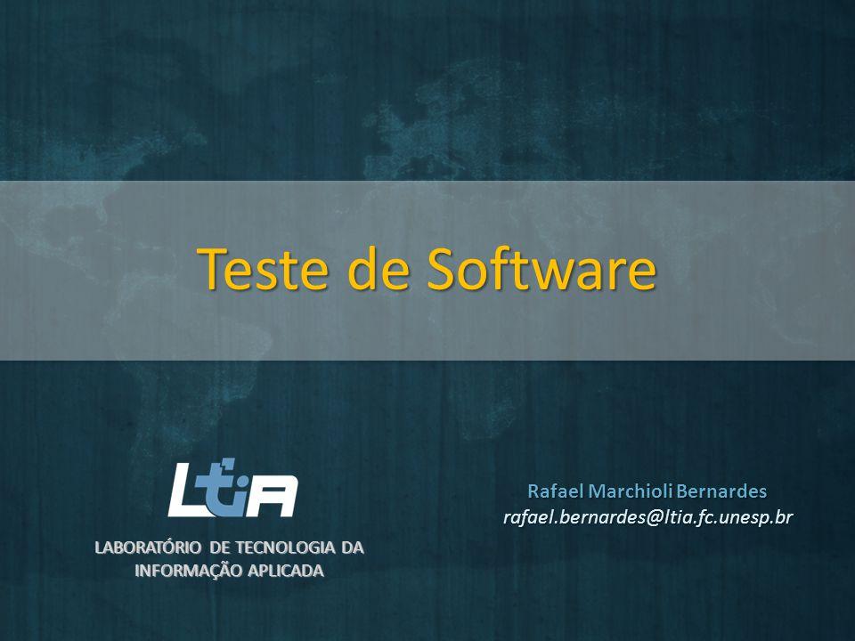 Teste de Software LABORATÓRIO DE TECNOLOGIA DA INFORMAÇÃO APLICADA Rafael Marchioli Bernardes rafael.bernardes@ltia.fc.unesp.br