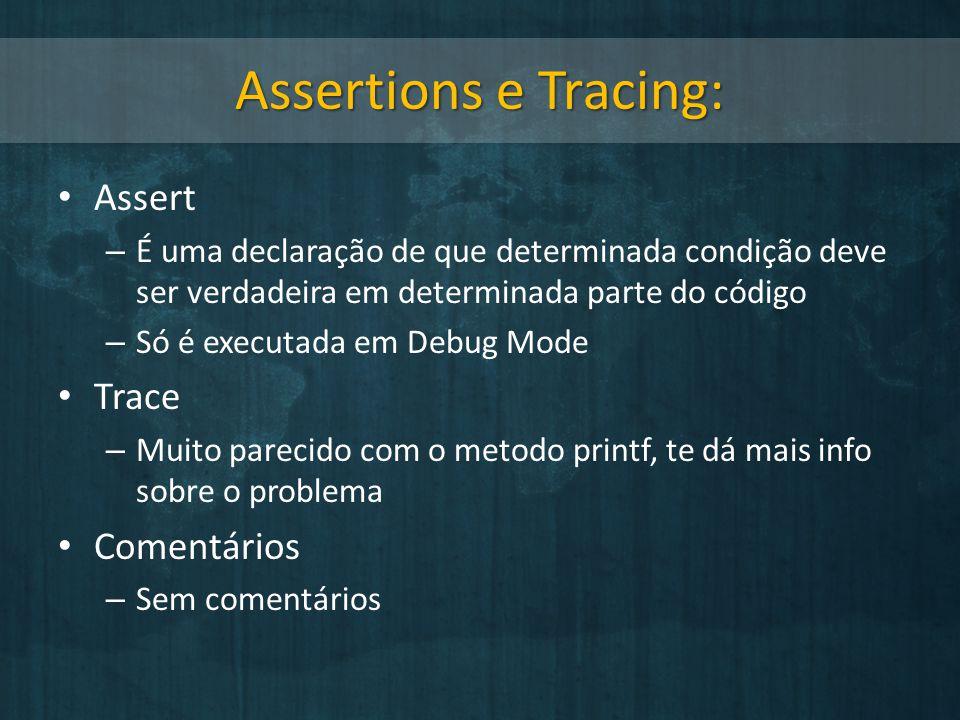 Assertions e Tracing: Assert – É uma declaração de que determinada condição deve ser verdadeira em determinada parte do código – Só é executada em Deb