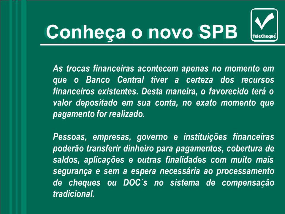 As trocas financeiras acontecem apenas no momento em que o Banco Central tiver a certeza dos recursos financeiros existentes.