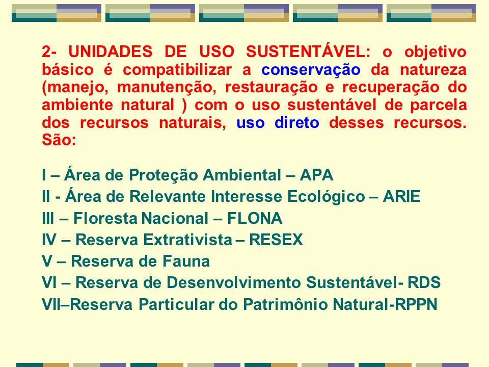 2- UNIDADES DE USO SUSTENTÁVEL: o objetivo básico é compatibilizar a conservação da natureza (manejo, manutenção, restauração e recuperação do ambient