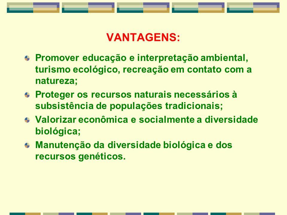 VANTAGENS: Promover educação e interpretação ambiental, turismo ecológico, recreação em contato com a natureza; Proteger os recursos naturais necessár
