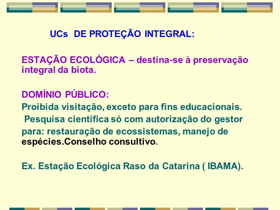 UCs DE PROTEÇÃO INTEGRAL: ESTAÇÃO ECOLÓGICA – destina-se à preservação integral da biota. DOMÍNIO PÚBLICO: Proibida visitação, exceto para fins educac