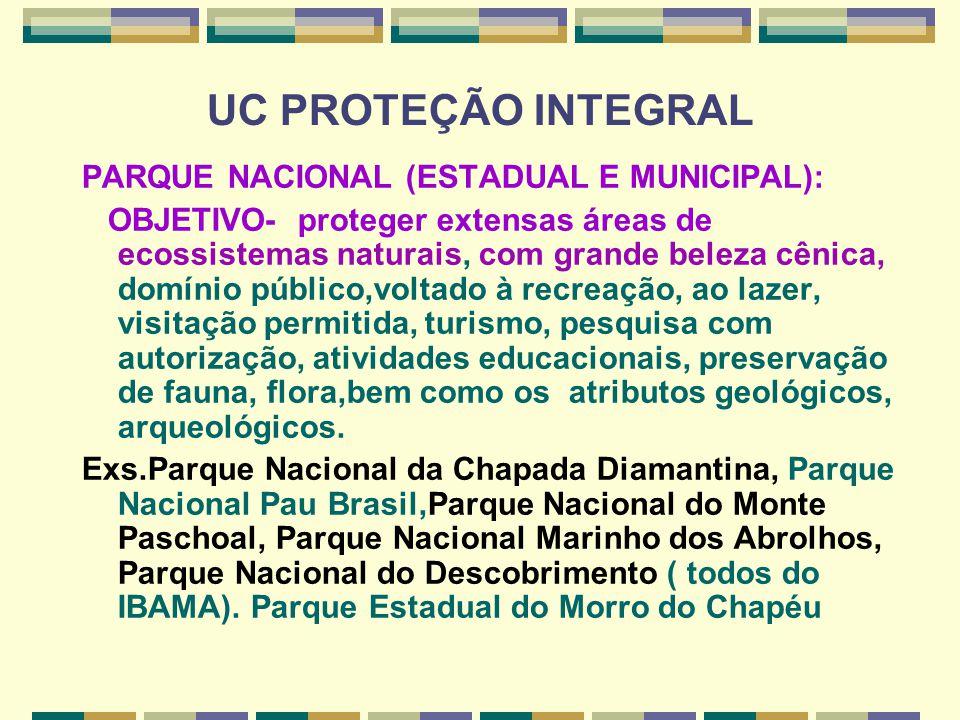 UC PROTEÇÃO INTEGRAL PARQUE NACIONAL (ESTADUAL E MUNICIPAL): OBJETIVO- proteger extensas áreas de ecossistemas naturais, com grande beleza cênica, dom