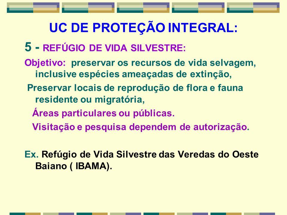 UC DE PROTEÇÃO INTEGRAL: 5 - REFÚGIO DE VIDA SILVESTRE: Objetivo: preservar os recursos de vida selvagem, inclusive espécies ameaçadas de extinção, Pr