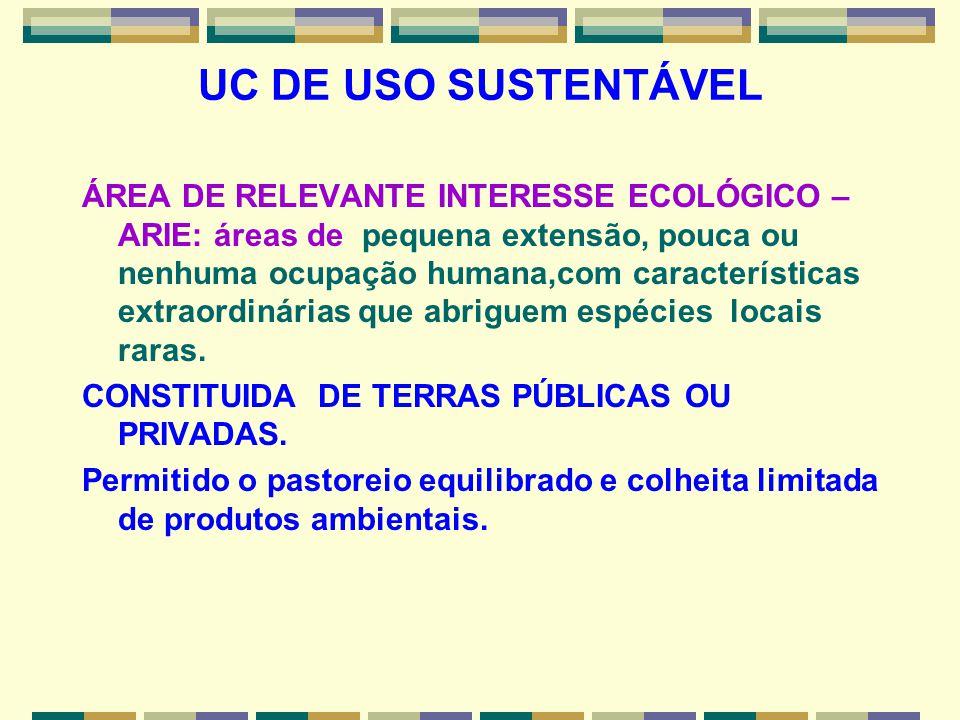 UC DE USO SUSTENTÁVEL ÁREA DE RELEVANTE INTERESSE ECOLÓGICO – ARIE: áreas de pequena extensão, pouca ou nenhuma ocupação humana,com características ex