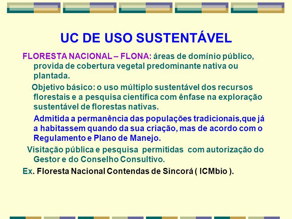 UC DE USO SUSTENTÁVEL FLORESTA NACIONAL – FLONA: áreas de domínio público, provida de cobertura vegetal predominante nativa ou plantada. Objetivo bási