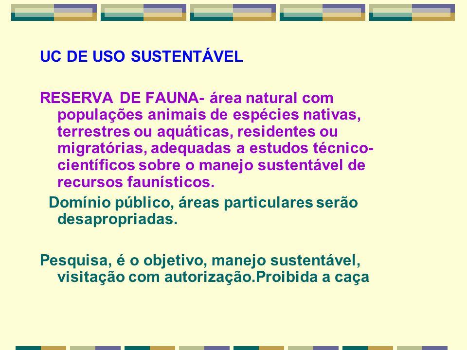 UC DE USO SUSTENTÁVEL RESERVA DE FAUNA- área natural com populações animais de espécies nativas, terrestres ou aquáticas, residentes ou migratórias, a