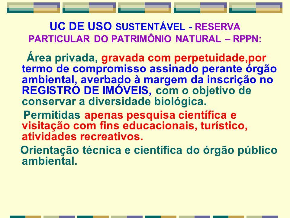 UC DE USO SUSTENTÁVEL - RESERVA PARTICULAR DO PATRIMÔNIO NATURAL – RPPN: Área privada, gravada com perpetuidade,por termo de compromisso assinado pera