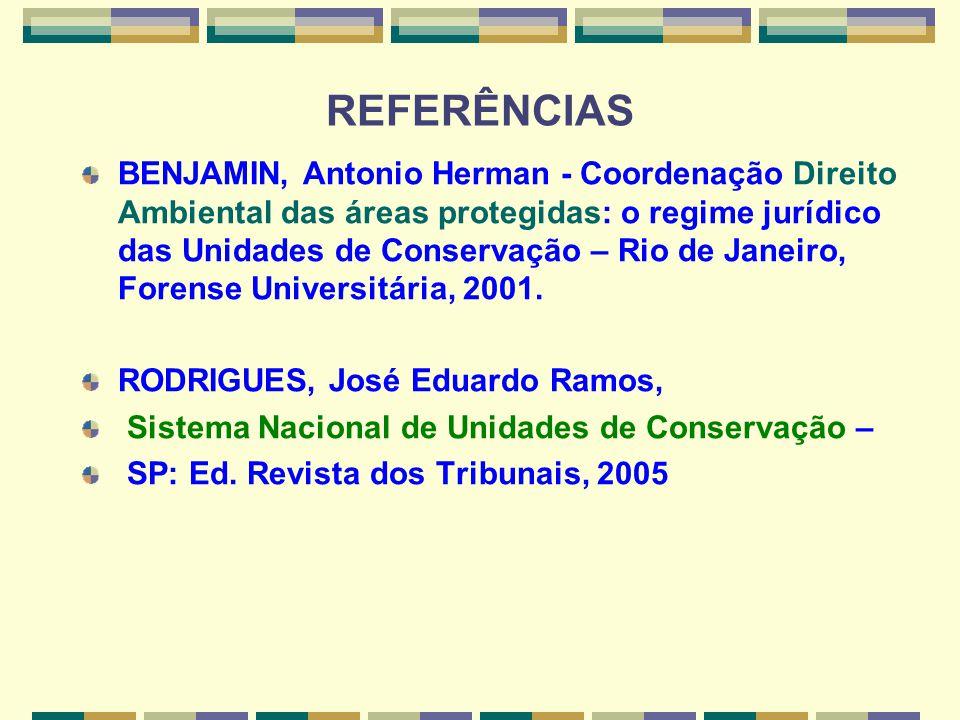 REFERÊNCIAS BENJAMIN, Antonio Herman - Coordenação Direito Ambiental das áreas protegidas: o regime jurídico das Unidades de Conservação – Rio de Jane