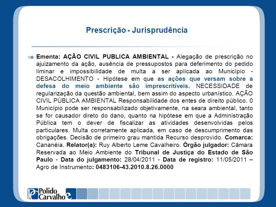 Prescrição - Jurisprudência Ementa: AÇÃO CIVIL PUBLICA AMBIENTAL - Alegação de prescrição no ajuizamento da ação, ausência de pressupostos para deferi