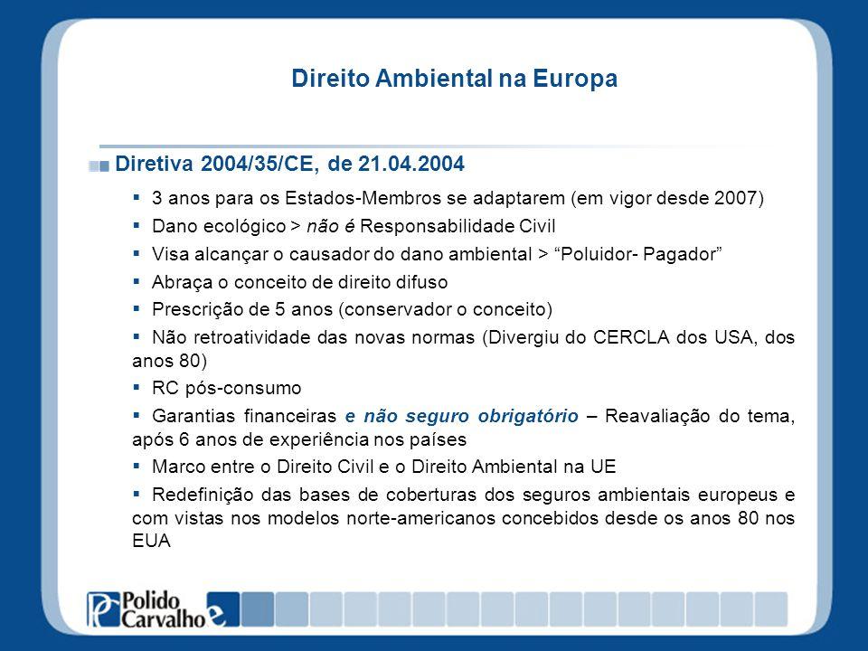 Direito Ambiental na Europa Diretiva 2004/35/CE, de 21.04.2004 3 anos para os Estados-Membros se adaptarem (em vigor desde 2007) Dano ecológico > não