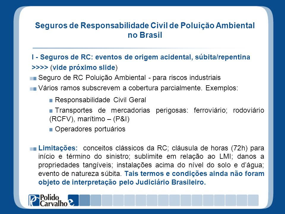 Seguros de Responsabilidade Civil de Poluição Ambiental no Brasil I - Seguros de RC: eventos de origem acidental, súbita/repentina >>>> (vide próximo
