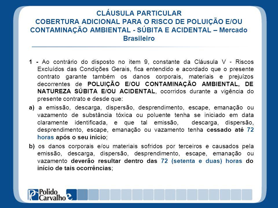 CLÁUSULA PARTICULAR COBERTURA ADICIONAL PARA O RISCO DE POLUIÇÃO E/OU CONTAMINAÇÃO AMBIENTAL - SÚBITA E ACIDENTAL – Mercado Brasileiro 1 - Ao contrári