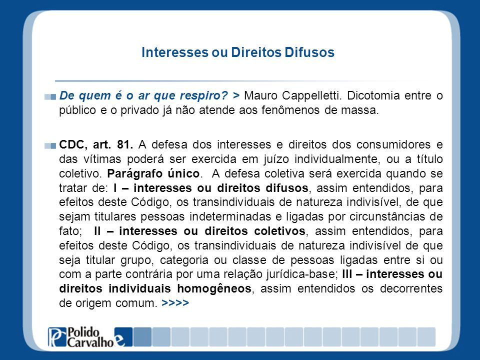 Interesses ou Direitos Difusos De quem é o ar que respiro? > Mauro Cappelletti. Dicotomia entre o público e o privado já não atende aos fenômenos de m