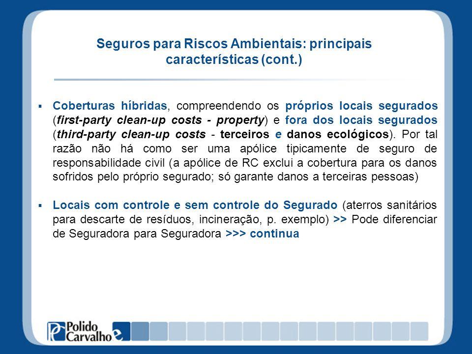 Seguros para Riscos Ambientais: principais características (cont.) Coberturas híbridas, compreendendo os próprios locais segurados (first-party clean-
