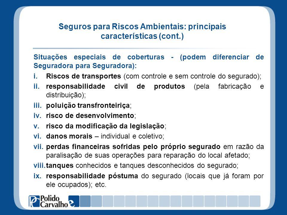 Seguros para Riscos Ambientais: principais características (cont.) Situações especiais de coberturas - (podem diferenciar de Seguradora para Segurador