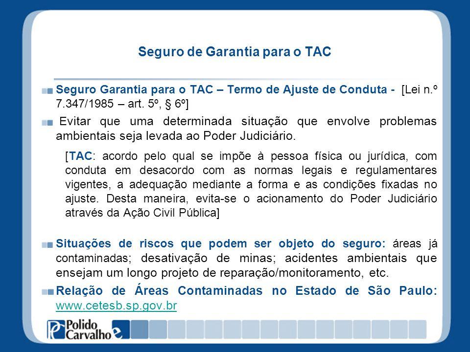 Seguro de Garantia para o TAC Seguro Garantia para o TAC – Termo de Ajuste de Conduta - [Lei n.º 7.347/1985 – art. 5º, § 6º] E vitar que uma determina