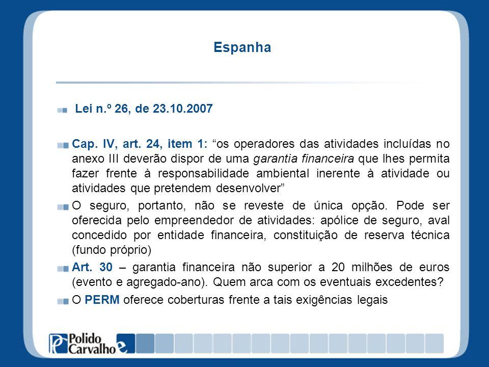 Espanha Lei n.º 26, de 23.10.2007 Cap. IV, art. 24, item 1: os operadores das atividades incluídas no anexo III deverão dispor de uma garantia finance
