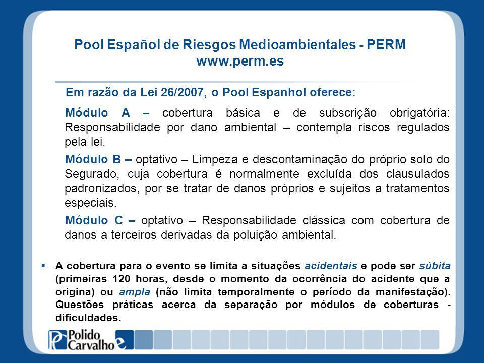 Pool Español de Riesgos Medioambientales - PERM www.perm.es Em razão da Lei 26/2007, o Pool Espanhol oferece: Módulo A – cobertura básica e de subscri