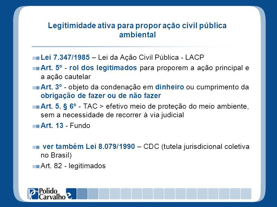 Legitimidade ativa para propor ação civil pública ambiental Lei 7.347/1985 – Lei da Ação Civil Pública - LACP Art. 5º - rol dos legitimados para propo