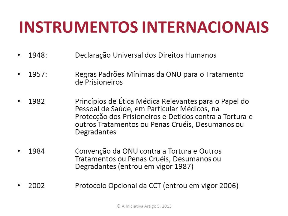 INSTRUMENTOS INTERNACIONAIS 1948:Declaração Universal dos Direitos Humanos 1957:Regras Padrões Mínimas da ONU para o Tratamento de Prisioneiros 1982Pr
